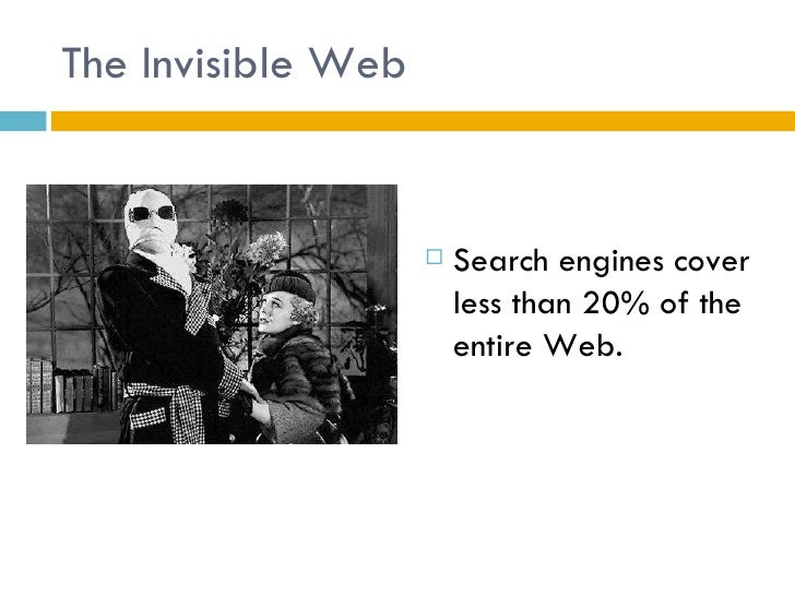 The Invisible Web <ul><li>Search engines cover less than 20% of the entire Web. </li></ul>