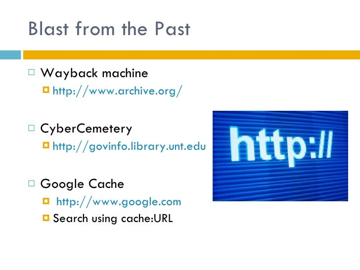 Blast from the Past <ul><li>Wayback machine </li></ul><ul><ul><li>http://www.archive.org/ </li></ul></ul><ul><li>CyberCeme...