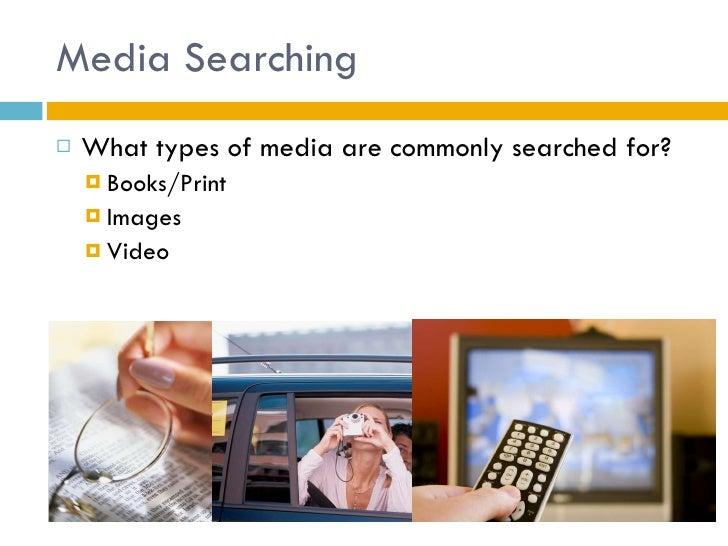 Media Searching <ul><li>What types of media are commonly searched for? </li></ul><ul><ul><li>Books/Print </li></ul></ul><u...