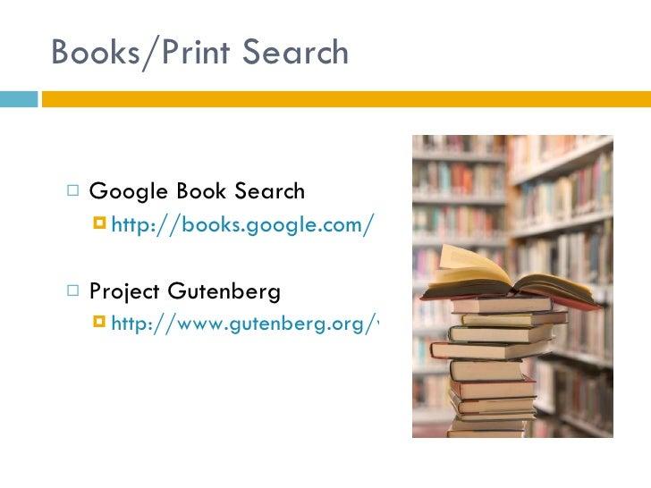 Books/Print Search <ul><li>Google Book Search  </li></ul><ul><ul><li>http://books.google.com/ </li></ul></ul><ul><li>Proje...