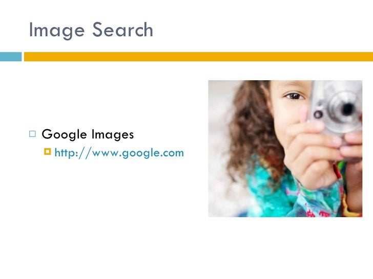 Image Search <ul><li>Google Images </li></ul><ul><ul><li>http://www.google.com </li></ul></ul>