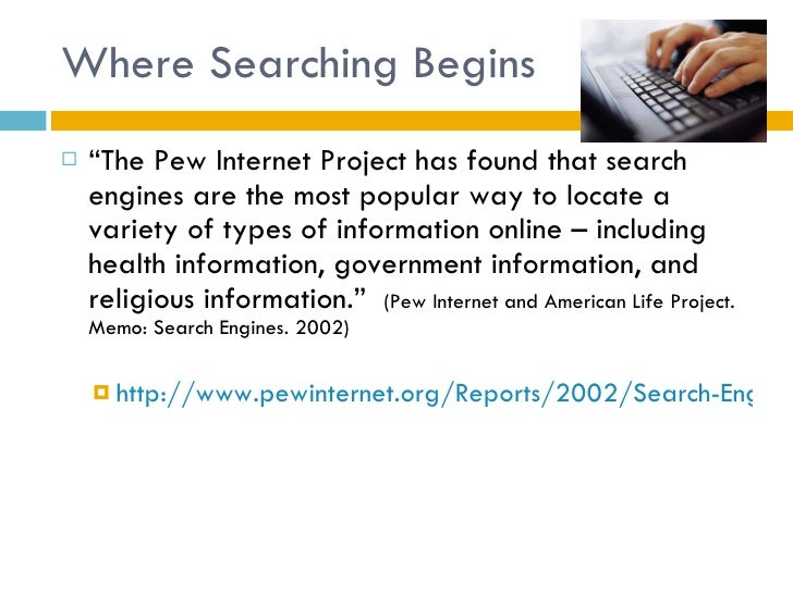"""Where Searching Begins <ul><li>"""" The Pew Internet Project has found that search engines are the most popular way to locate..."""