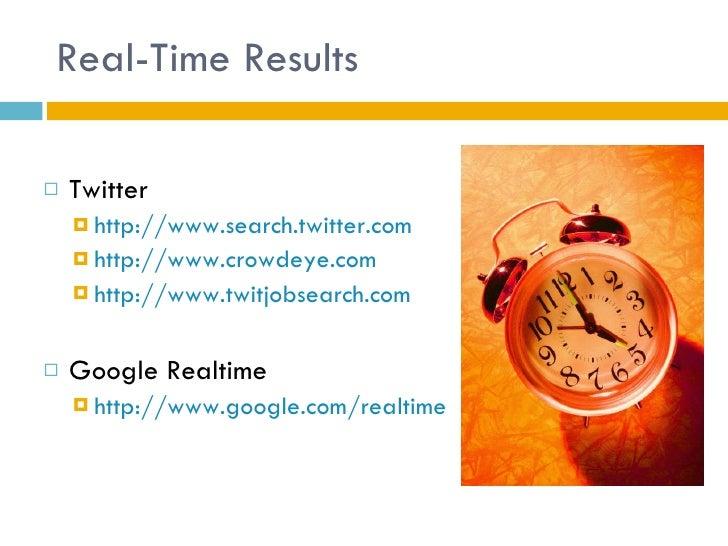 Real-Time Results <ul><li>Twitter </li></ul><ul><ul><li>http://www.search.twitter.com </li></ul></ul><ul><ul><li>http://ww...