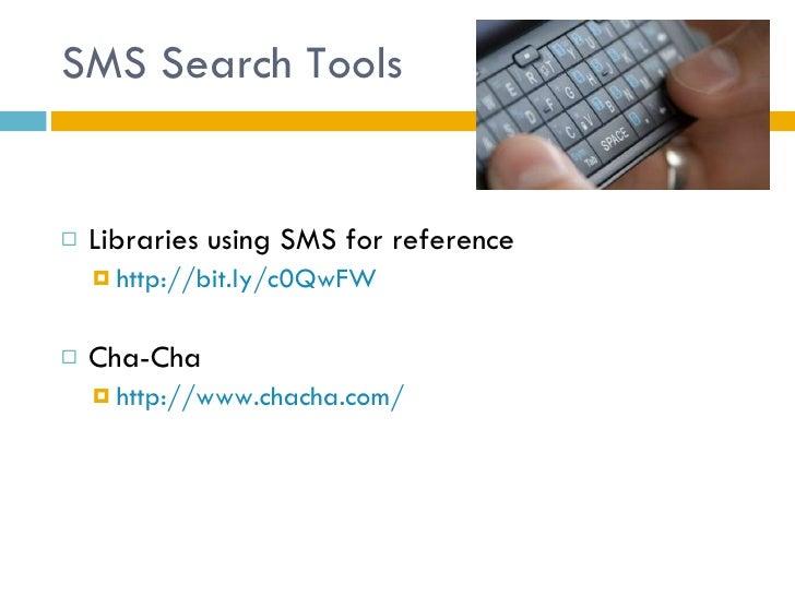 SMS Search Tools <ul><li>Libraries using SMS for reference </li></ul><ul><ul><li>http://bit.ly/c0QwFW </li></ul></ul><ul><...