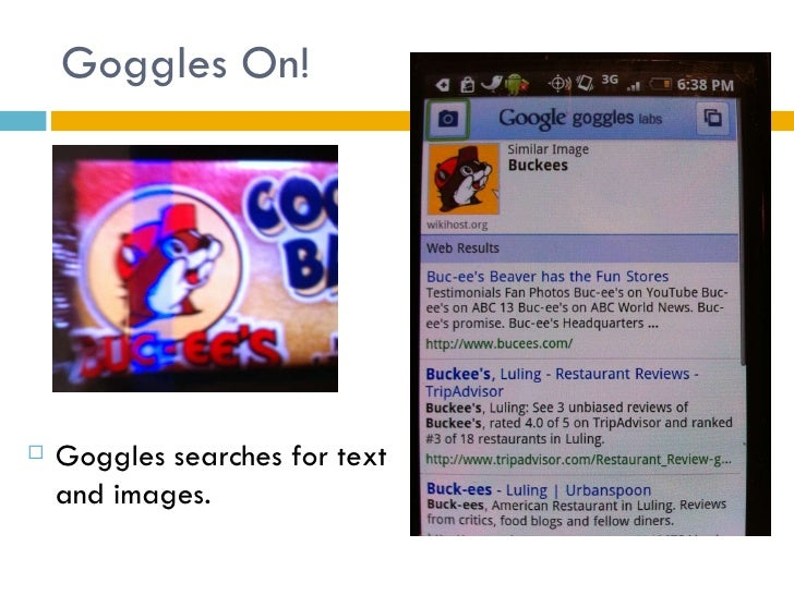Goggles On! <ul><li>Goggles searches for text and images. </li></ul>