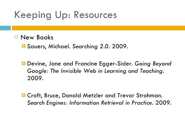Keeping Up: Resources <ul><li>New Books </li></ul><ul><ul><li>Sauers, Michael.  Searching 2.0 . 2009. </li></ul></ul><ul><...