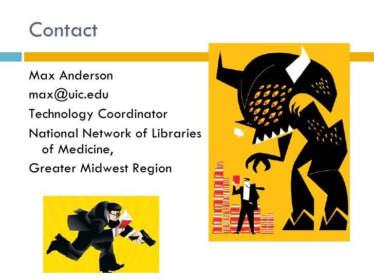 Contact <ul><li>Max Anderson </li></ul><ul><li>[email_address] </li></ul><ul><li>Technology Coordinator </li></ul><ul><li>...