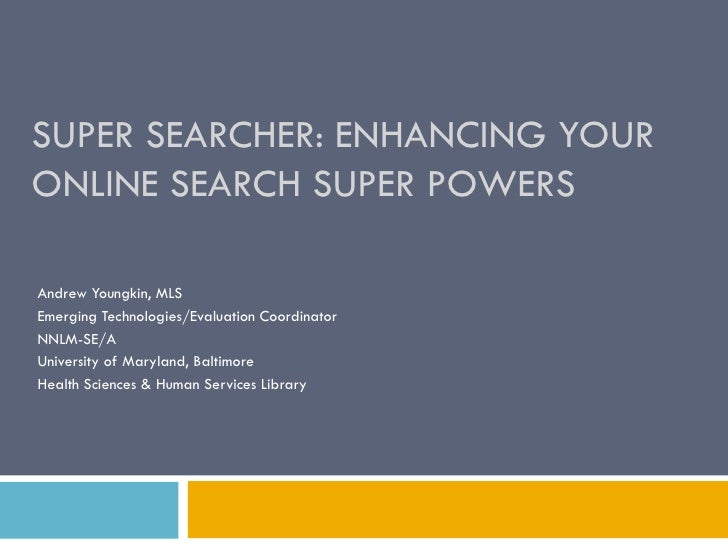 SUPER SEARCHER: ENHANCING YOURONLINE SEARCH SUPER POWERSAndrew Youngkin, MLSEmerging Technologies/Evaluation CoordinatorNN...