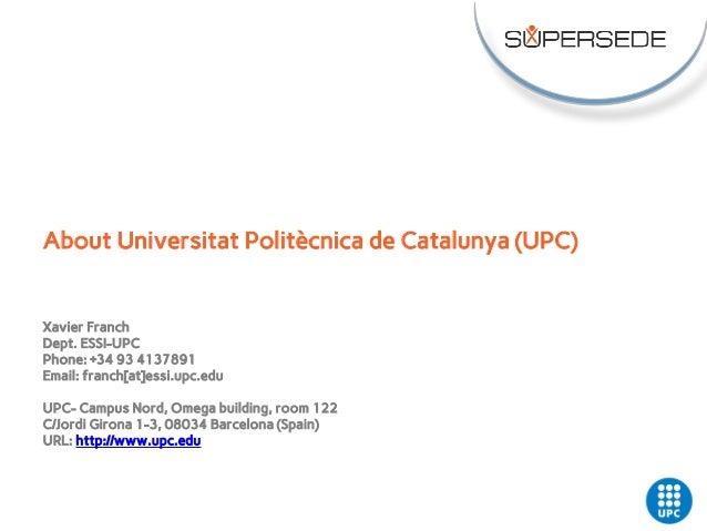 Xavier Franch Dept. ESSI-UPC Phone: +34 93 4137891 Email: franch[at]essi.upc.edu UPC- Campus Nord, Omega building, room 12...