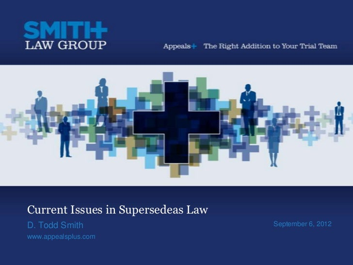 Current Issues in Supersedeas LawD. Todd Smith                       September 6, 2012www.appealsplus.com