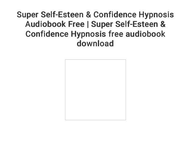 Super Self-Esteen & Confidence Hypnosis Audiobook Free