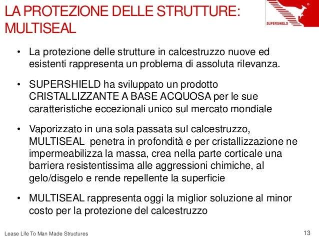 Lease Life To Man Made Structures • La protezione delle strutture in calcestruzzo nuove ed esistenti rappresenta un proble...