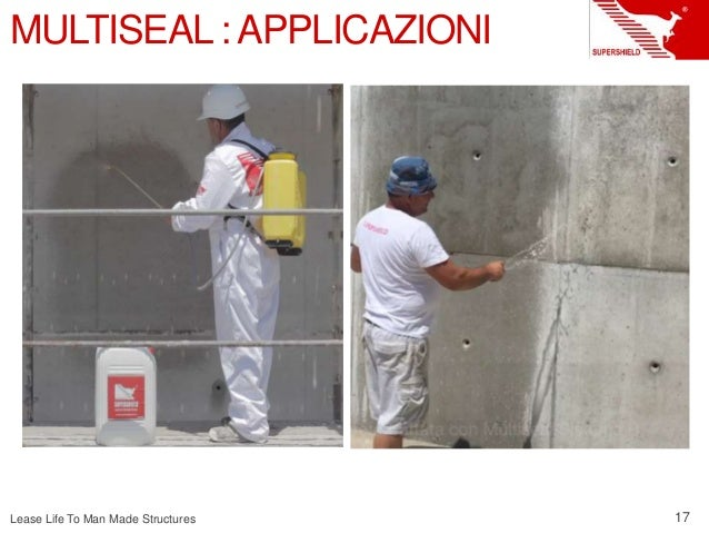 Lease Life To Man Made Structures 17 MULTISEAL :APPLICAZIONI