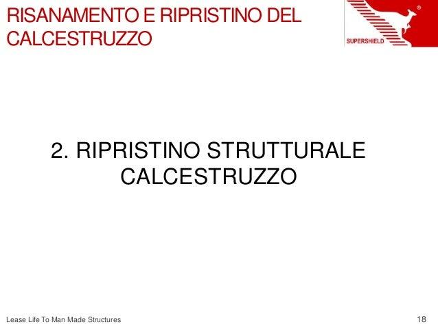 18 Lease Life To Man Made Structures RISANAMENTO E RIPRISTINO DEL CALCESTRUZZO 2. RIPRISTINO STRUTTURALE CALCESTRUZZO