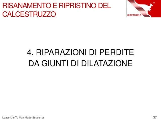 37 Lease Life To Man Made Structures RISANAMENTO E RIPRISTINO DEL CALCESTRUZZO 4. RIPARAZIONI DI PERDITE DA GIUNTI DI DILA...