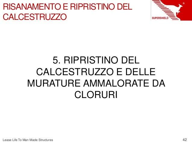 42 Lease Life To Man Made Structures RISANAMENTO E RIPRISTINO DEL CALCESTRUZZO 5. RIPRISTINO DEL CALCESTRUZZO E DELLE MURA...