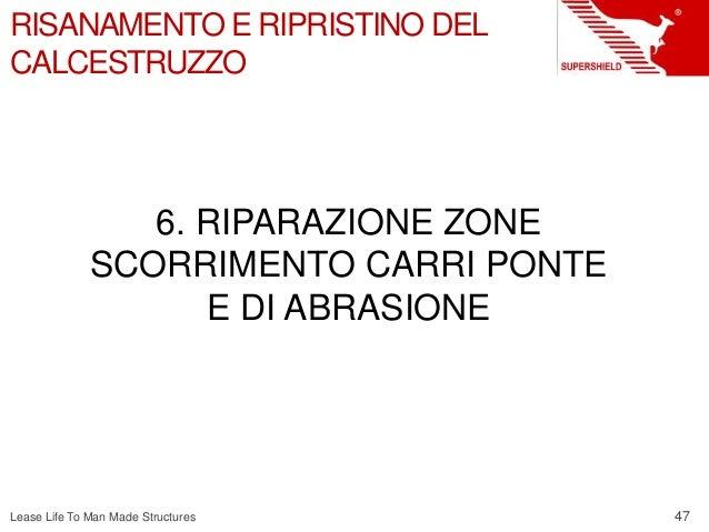 47 Lease Life To Man Made Structures RISANAMENTO E RIPRISTINO DEL CALCESTRUZZO 6. RIPARAZIONE ZONE SCORRIMENTO CARRI PONTE...