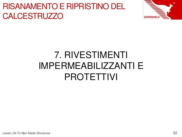 52 Lease Life To Man Made Structures RISANAMENTO E RIPRISTINO DEL CALCESTRUZZO 7. RIVESTIMENTI IMPERMEABILIZZANTI E PROTET...