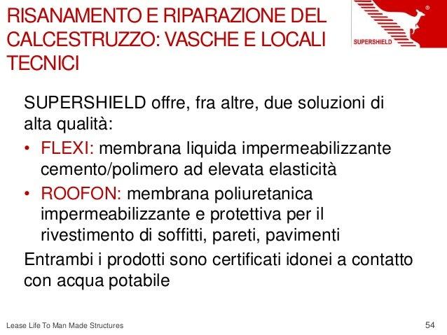 54 Lease Life To Man Made Structures RISANAMENTO E RIPARAZIONE DEL CALCESTRUZZO: VASCHE E LOCALI TECNICI SUPERSHIELD offre...
