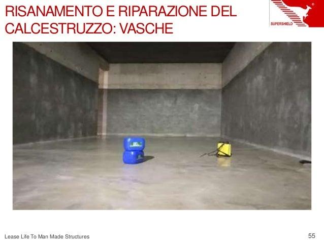 Lease Life To Man Made Structures 55 RISANAMENTO E RIPARAZIONE DEL CALCESTRUZZO: VASCHE