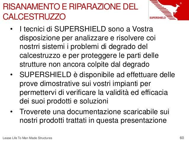 60 Lease Life To Man Made Structures RISANAMENTO E RIPARAZIONE DEL CALCESTRUZZO • I tecnici di SUPERSHIELD sono a Vostra d...