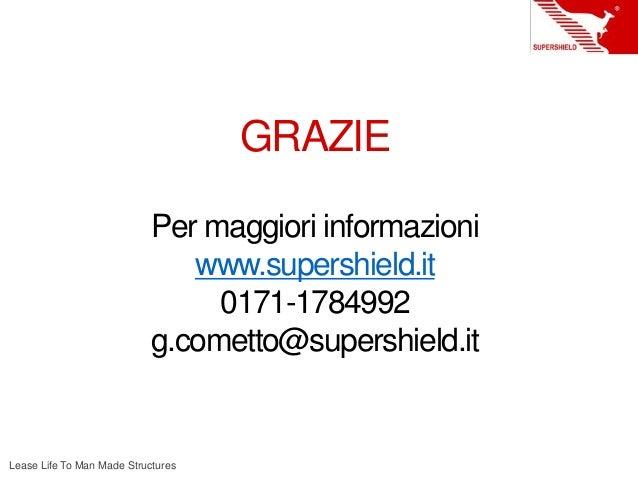 GRAZIE Lease Life To Man Made Structures Per maggiori informazioni www.supershield.it 0171-1784992 g.cometto@supershield.it