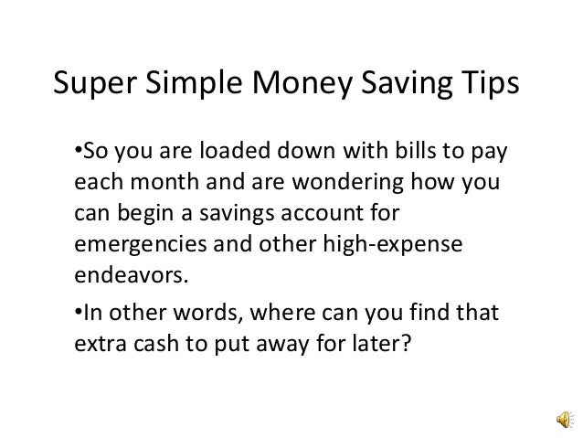 Super Simple Money Saving Tips •So you are loaded down with bills to pay each month and are wondering how you can begin a ...