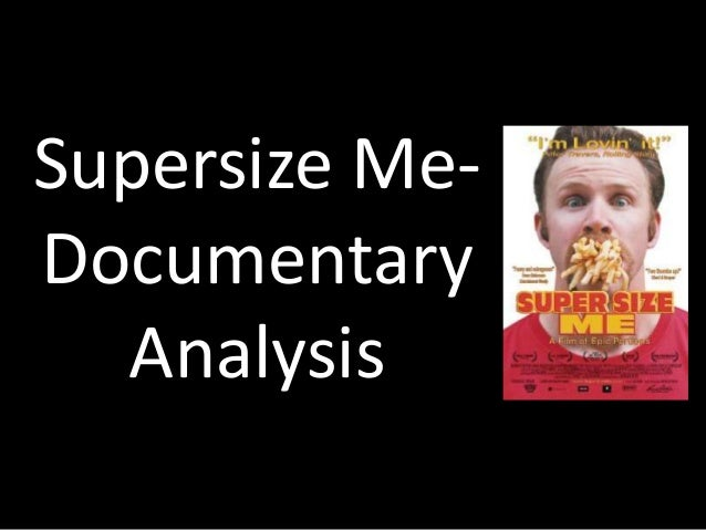 supersize me documentary analysis supersize me documentary analysis