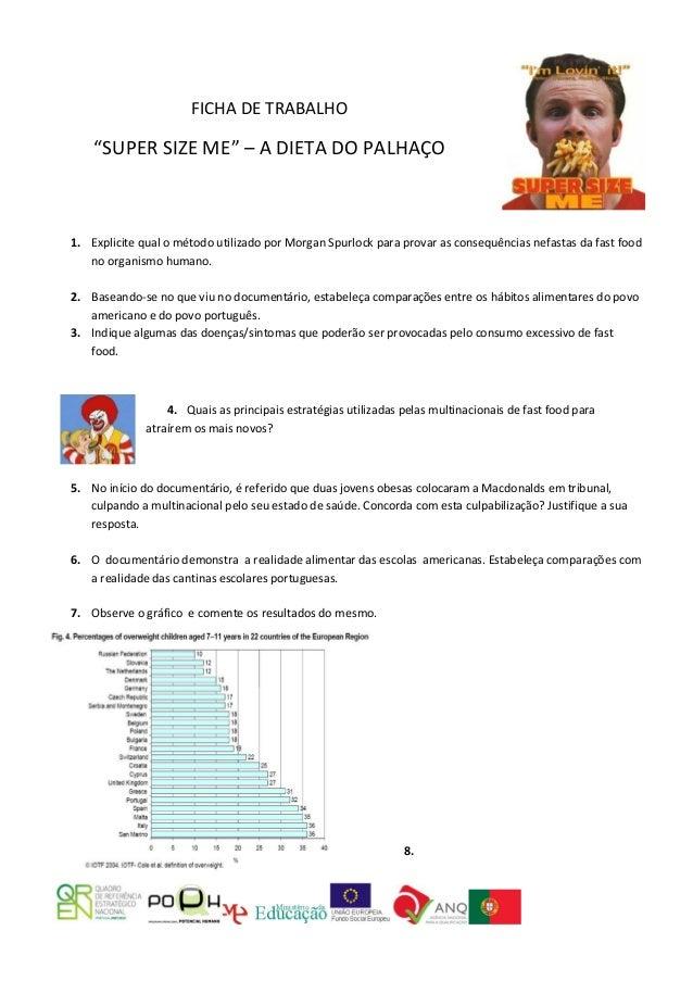 """FICHA DE TRABALHO    """"SUPER SIZE ME"""" – A DIETA DO PALHAÇO1. Explicite qual o método utilizado por Morgan Spurlock para pro..."""