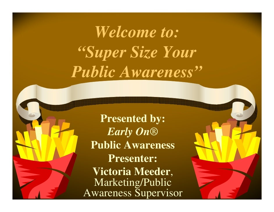 "Welcome to:  ""Super Size Your Public Awareness""     Presented by:      Early On®   Public Awareness      Presenter:   Vict..."