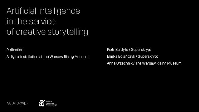 Artificial Intelligence in the service of creative storytelling Reflection A digital installation at the Warsaw Rising Museu...