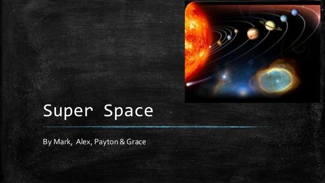 Super Space By Mark, Alex, Payton & Grace
