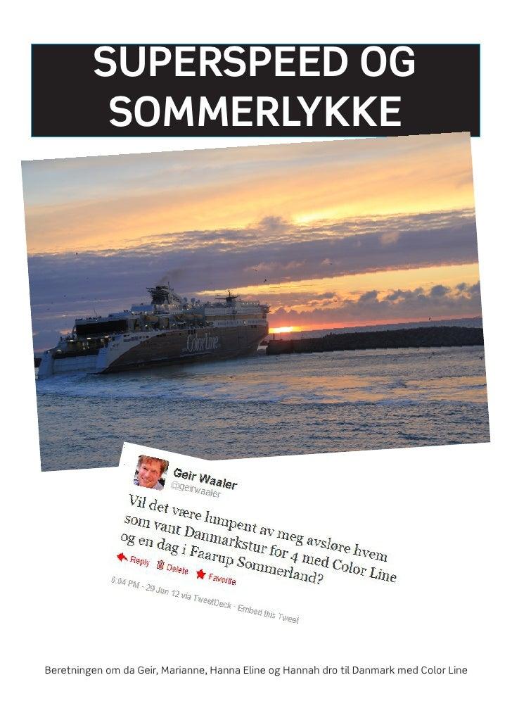 SUPERSPEED OG          SOMMERLYKKEBeretningen om da Geir, Marianne, Hanna Eline og Hannah dro til Danmark med Color Line