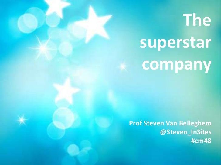 Are you a Superstar Company?<br />Prof Steven Van Belleghem<br />@Steven_InSites<br />#cm48<br />