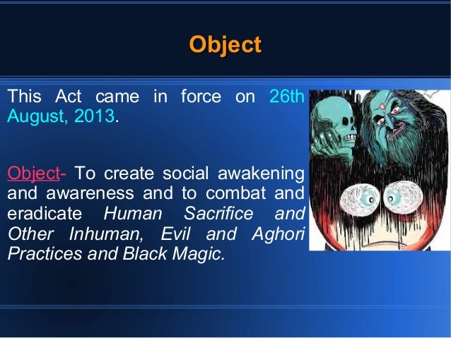 OObbjjeecctt  This Act came in force on 26th  August, 2013.  Object- To create social awakening  and awareness and to comb...