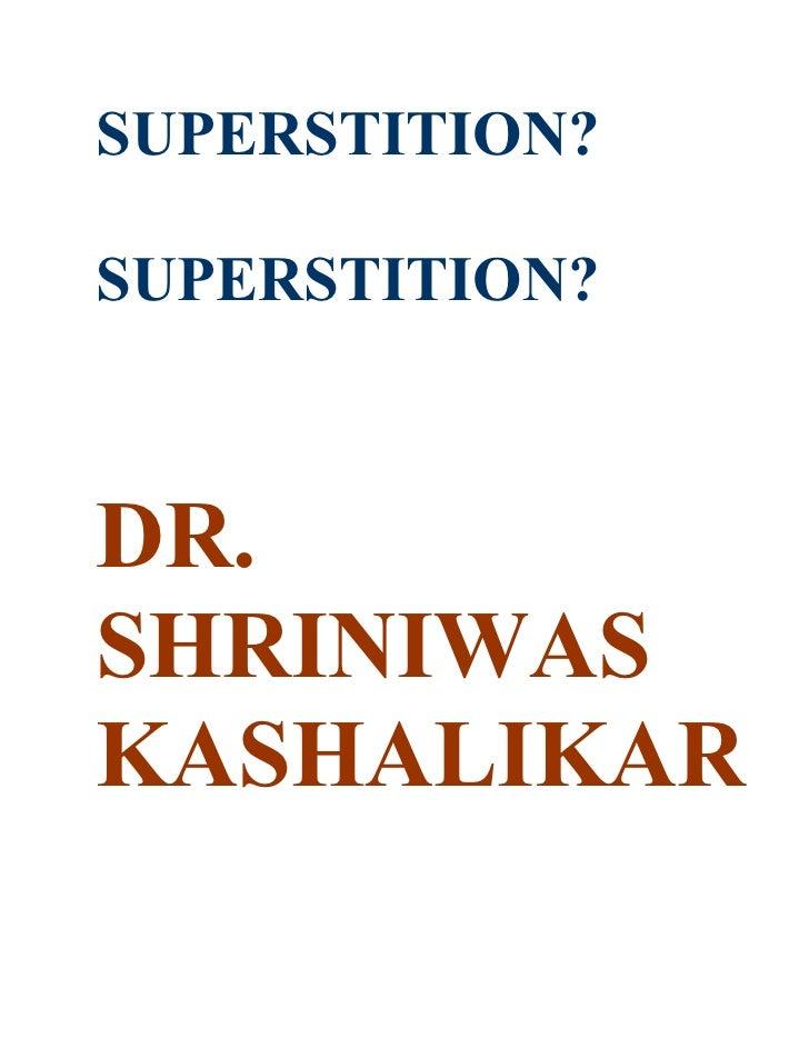 SUPERSTITION?  SUPERSTITION?    DR. SHRINIWAS KASHALIKAR