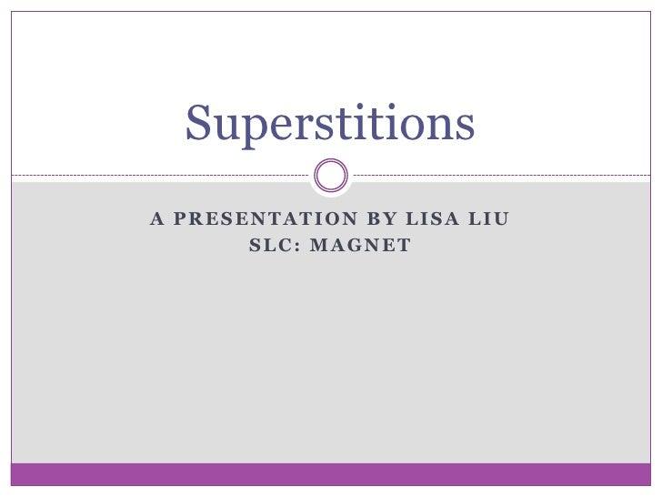 A Presentation by Lisa Liu <br />SLC: Magnet<br />Superstitions<br />