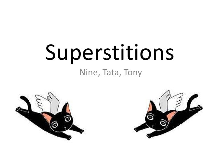 Superstitions<br />Nine, Tata, Tony<br />