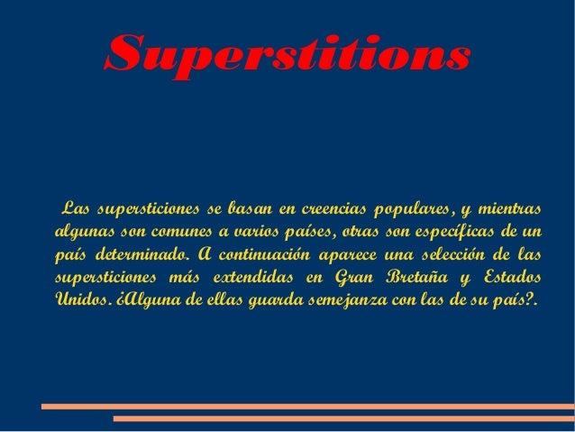 SuperstitionsLas supersticiones se basan en creencias populares, y mientrasalgunas son comunes a varios países, otras son ...