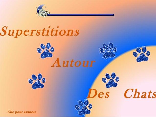 Superstitions                     Autour                         Des   Chats Clic pour avancer
