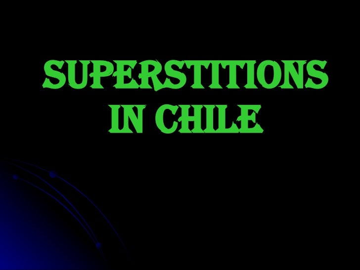 SUPERSTITIONS IN CHILE