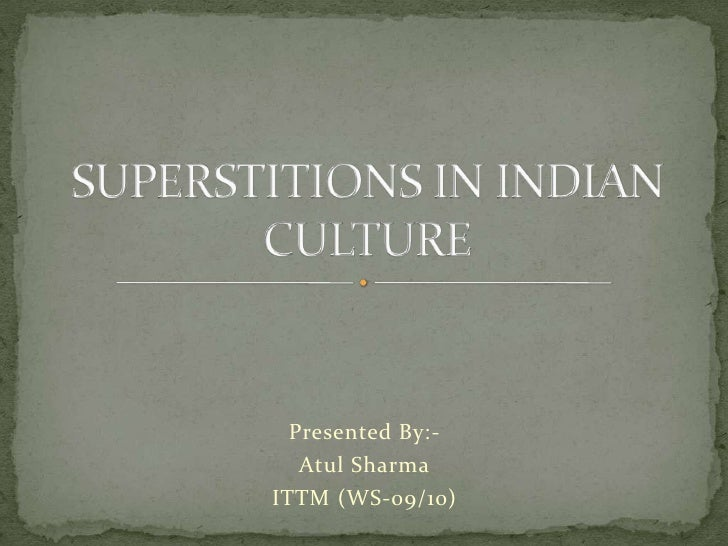 Presented By:-<br />Atul Sharma<br />ITTM (WS-09/10)<br />SUPERSTITIONS IN INDIAN CULTURE<br />