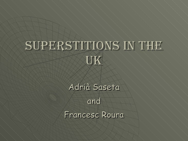Superstitions in the UK Adrià Saseta and Francesc Roura