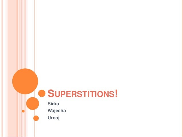 SUPERSTITIONS! Sidra Wajeeha Urooj