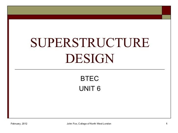 SUPERSTRUCTURE                     DESIGN                               BTEC                               UNIT 6February,...