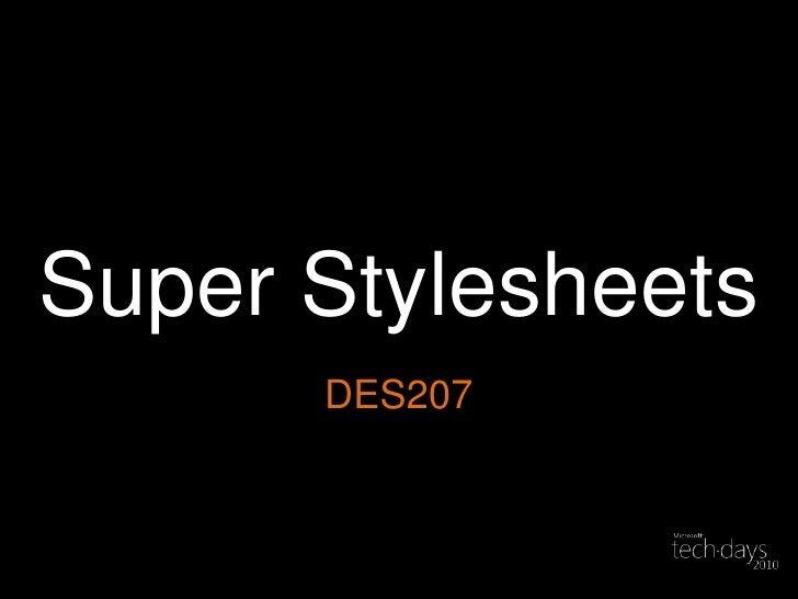 Super Stylesheets<br />DES207<br />