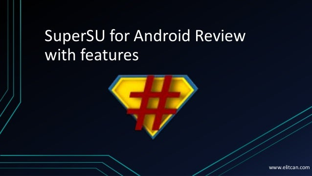 SuperSU for Android Review with features www.elitcan.com
