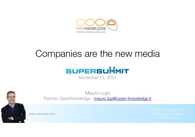 Companies are the new media November 13, 2013  Mauro Lupi Partner, OpenKnowledge - mauro.lupi@open-knowledge.it  www.mauro...