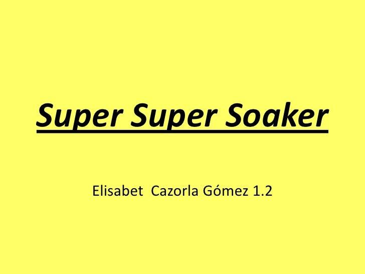 SuperSuperSoaker<br />Elisabet  Cazorla Gómez 1.2<br />