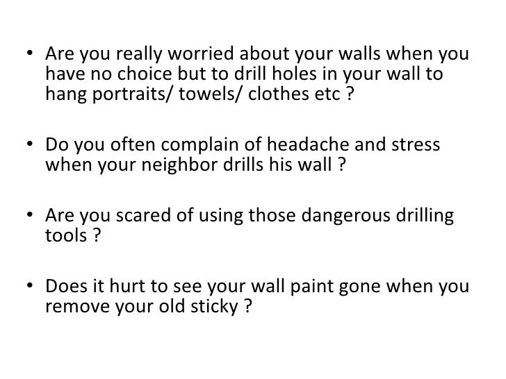• Are you really worried about your walls when you  have no choice but to drill holes in your wall to  hang portraits/ tow...
